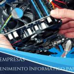 Mantenimiento informatico empresas en Madrid | Las 10 mejores empresas